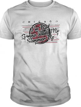 Chicago Bulls Im Not Gonna Fuck My Summer Up shirt