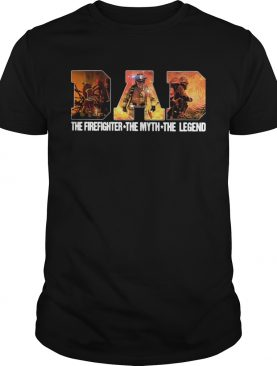 Dad the firefighter the myth the legend shirt