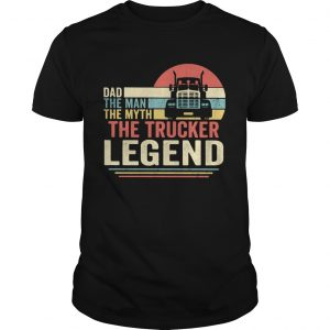 Dad the man the myth the trucker legend vintage shirt