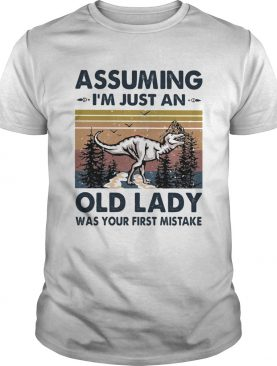 Dinosaurs assuming im just an old man was your first mistake vintage shirt
