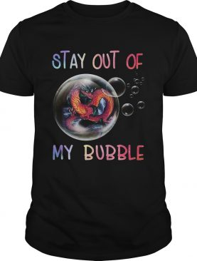 Fiery Dragon Stay Out Of My Bubble shirt