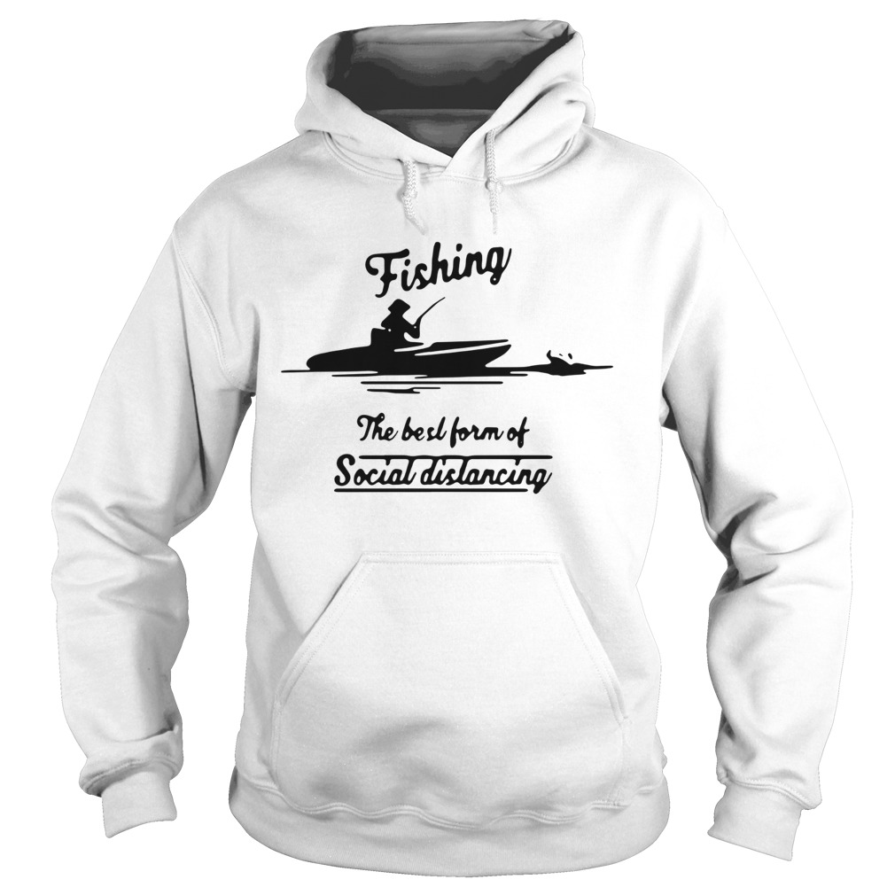 Fishing The Best Form Of Social Distancing  Hoodie