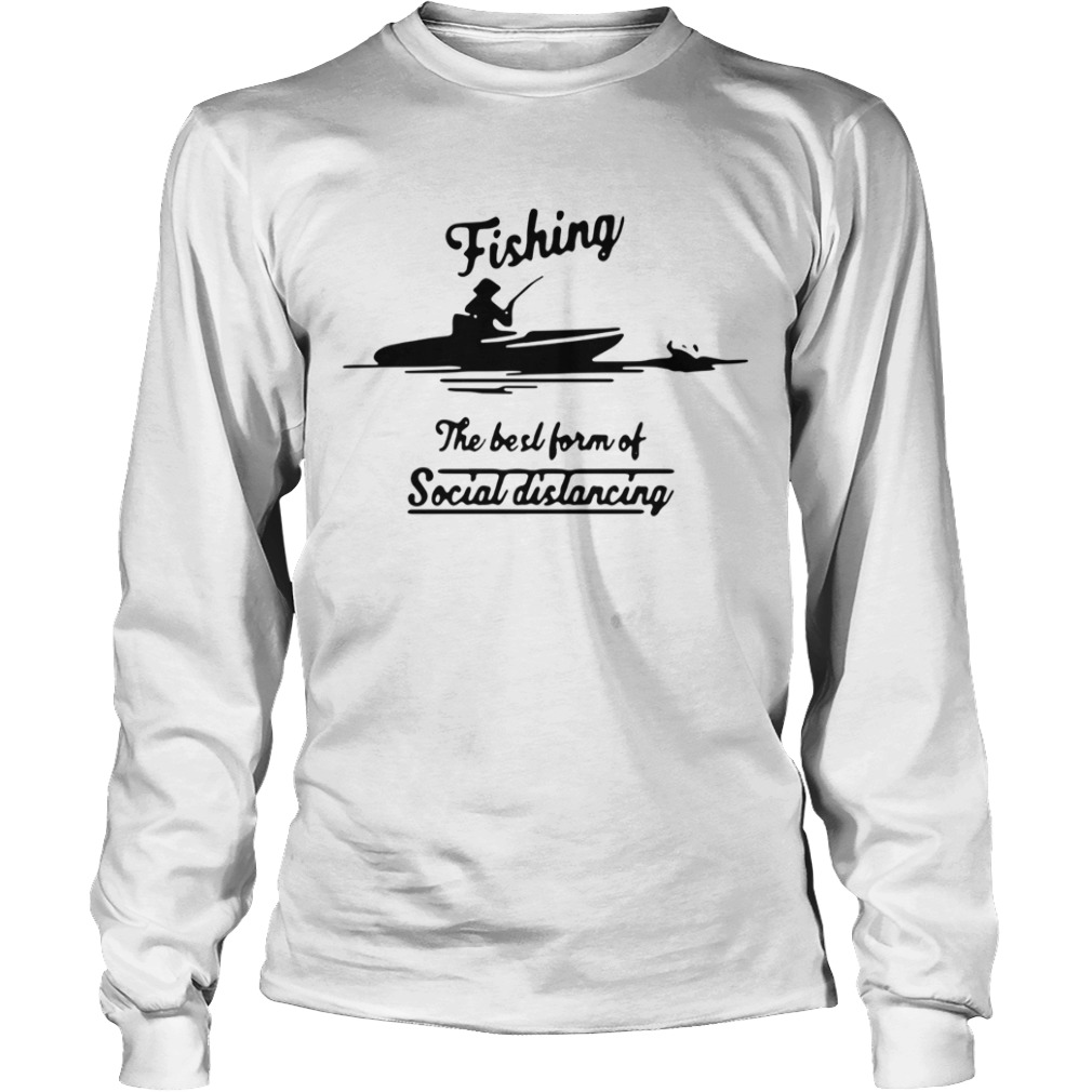Fishing The Best Form Of Social Distancing  Long Sleeve