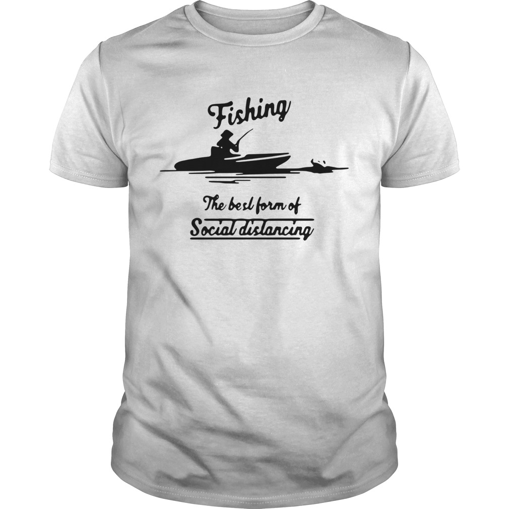 Fishing The Best Form Of Social Distancing  Unisex