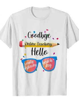 Goodbye Online Teaching shirt