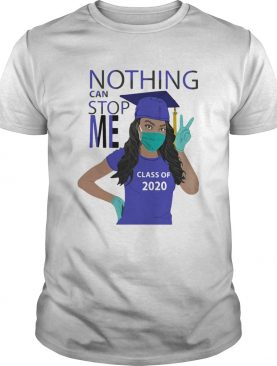 Graduation Nothing Can Stop Me Class Of 2020 shirt