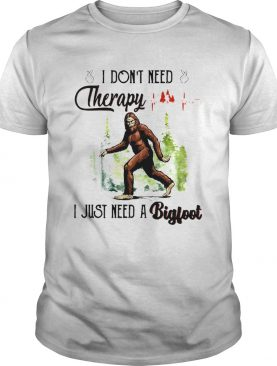 Heartbeat I Dont Need Therapy I Just Need A Bigfoot shirt