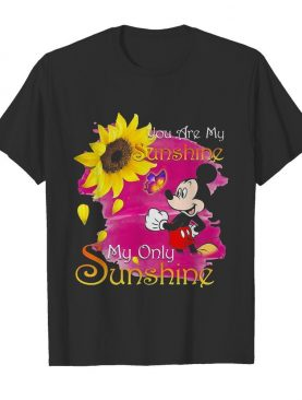 Mickey mouse butterfly sunflower you are my sunshine my only sunshine shirt