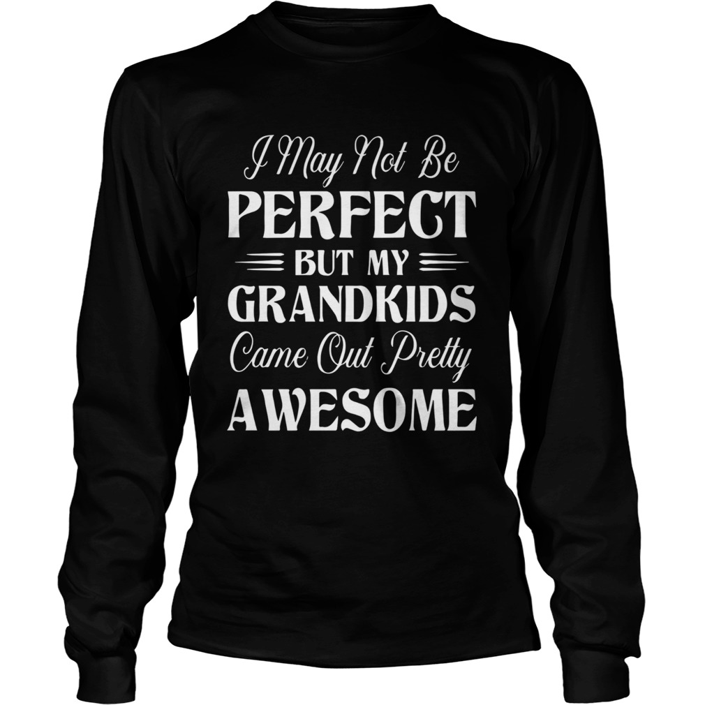 My Grandkids Came Out Pretty Awesome  Long Sleeve