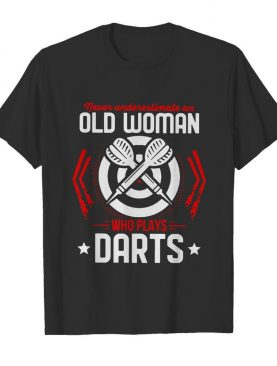 Never Underestimate An Old Woman Who Plays Darts shirt