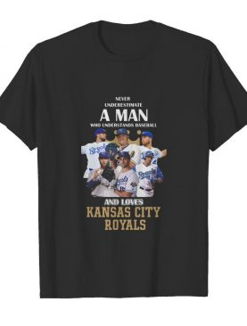 Never underestimate a man who understands baseball and loves kansas city royals baseball shirt