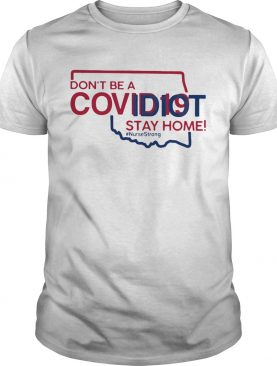 Oklahoma Dont Be A Covid19 Covidiot Stay Home Nursestrong shirt