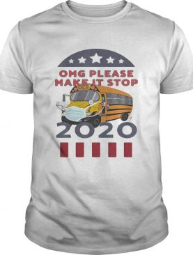 Omg please make it stop 2020 bus driver mask shirt