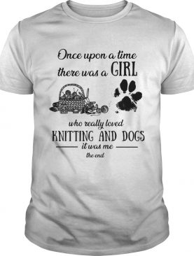 Once upon a time there was a girl knitting and dogs shirt