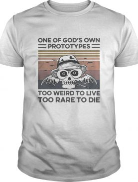 One Of Gods Own Prototypes Too Weird To Live Too Rare To Die Vintage shirt
