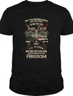 Only Two Defining Forces Have Ever Offered To Die For You Jesus Christ shirt