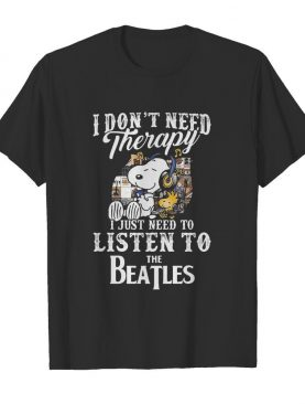 Snoopy and woodstock i don't need therapy i just need to listen to the beatles shirt