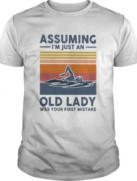 Swimming Assuming Im Just An Old Lady Was Your First Mistake Vintage shirt
