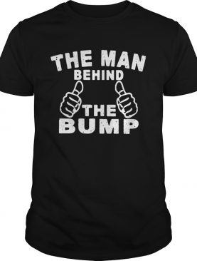 The Man Behind The Bump shirt