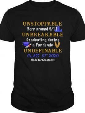 Unstoppable born around 9 11 unbreakable graduating during a pandemic undefinable class of 2020 mad