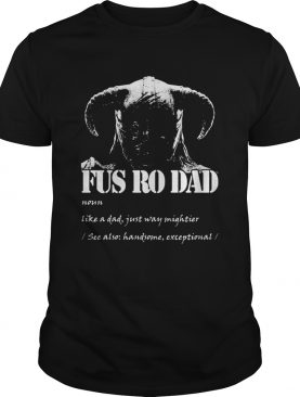Viking fus ro dad noun like a dad just way mightier shirt