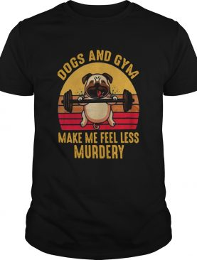 Vintage Dogs And Gym Make Me Feel Less Murdery shirt