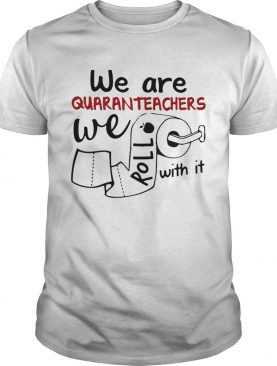 We are quaranteachers we roll with it toilet paper shirt