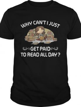 Why cant just get paid to read book all day shirt
