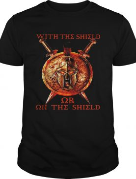 With The Shield Or On The Shield shirt