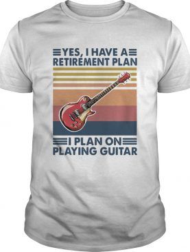 Yes I Have A Retirement Plan I Plan On Playing Guitar Vintage shirt