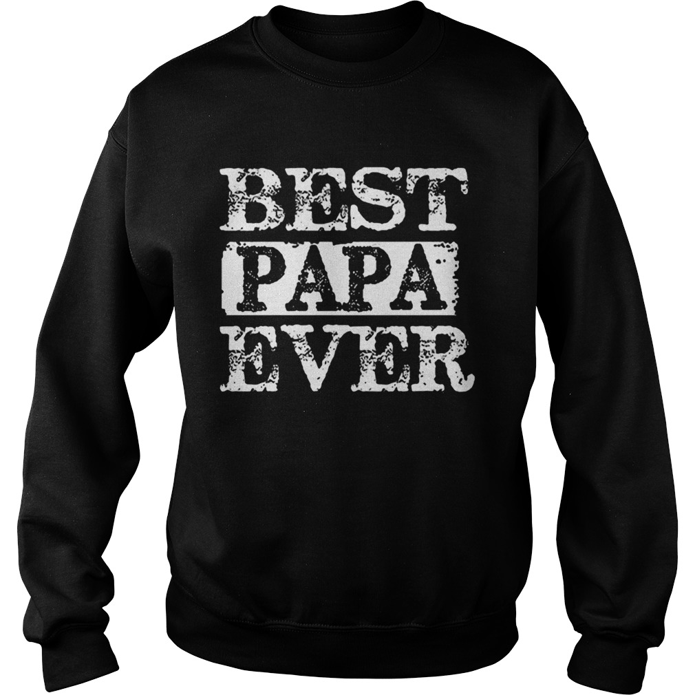 Best papa ever happy fathers day  Sweatshirt