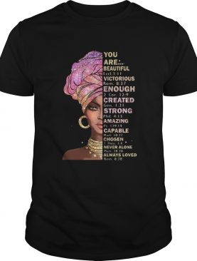 Black Girl You Are Beautiful Victorious Enough Created Strong Amazing shirt