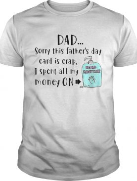 Dad Sorry This Fathers Day Card Is Crap I Spent All My Money On Hand Sanitizer shirt