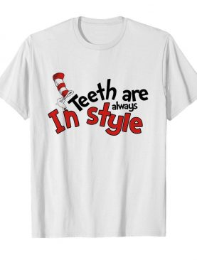 Dr seuss teeth are always in style shirt