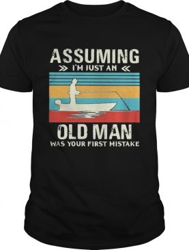 Fishing assuming Im just an old lady was your first mistake vintage shirt