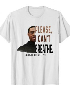 George Floyd Please I Can't Breathe Justice For Floyd shirt