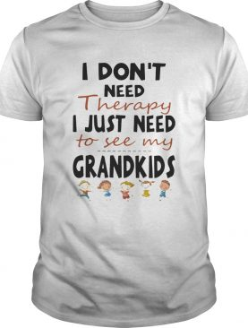 I Dont Need Therapy I Just Need To See My Grandkids shirt