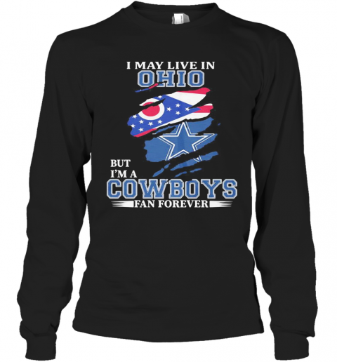 I May Live In Ohio But I'M A Cowboys Fan Forever T-Shirt Long Sleeved T-shirt
