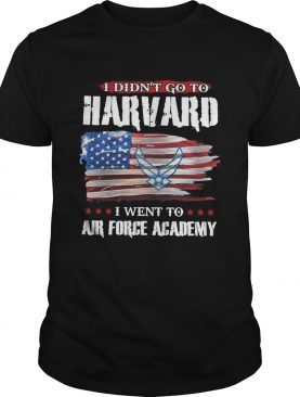 I didnt go to harvard i went to air force academy american flag independence day shirt