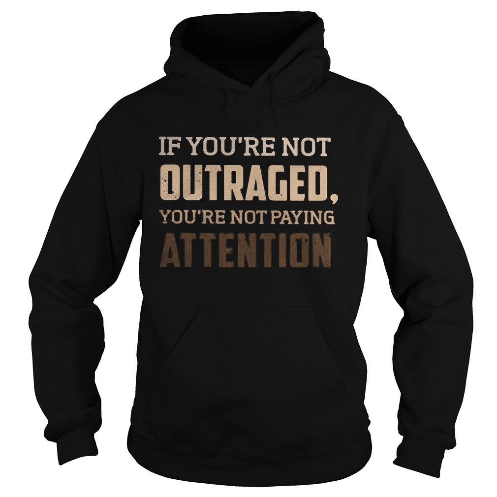 If youre not outraged youre not paying attention black lives matters  Hoodie