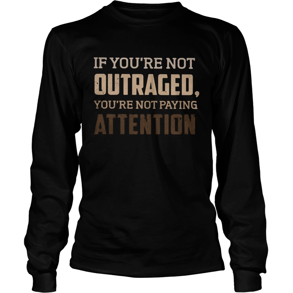 If youre not outraged youre not paying attention black lives matters  Long Sleeve