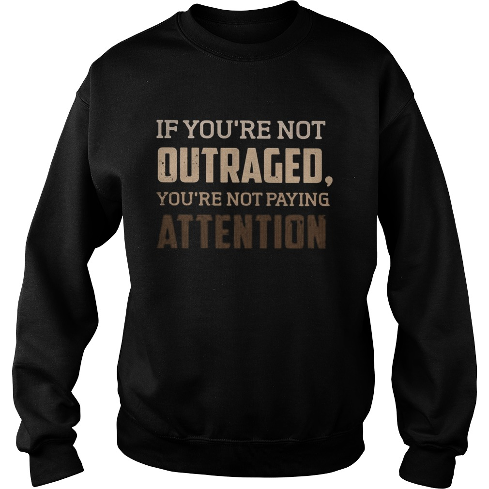 If youre not outraged youre not paying attention black lives matters  Sweatshirt