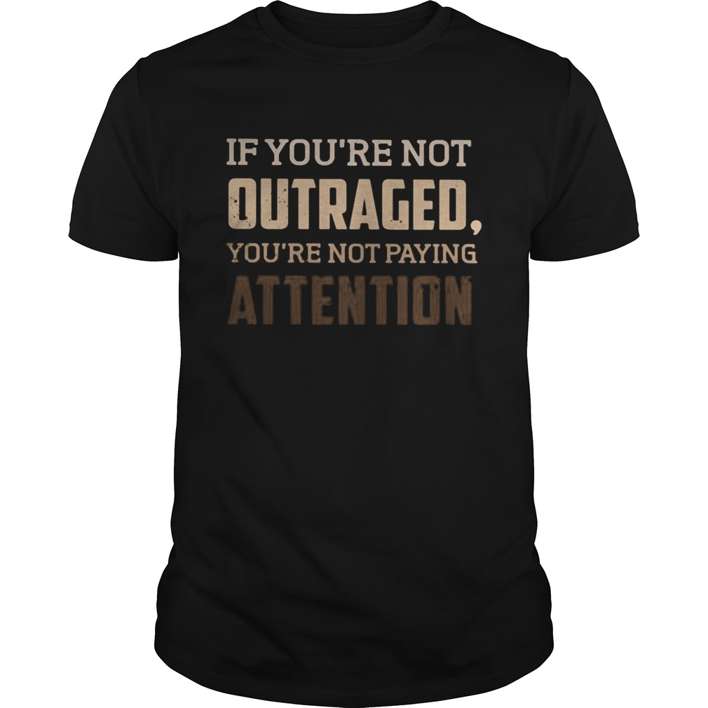 If youre not outraged youre not paying attention black lives matters  Unisex