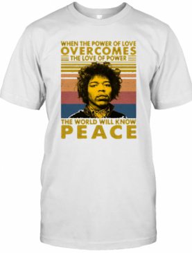 Jimi Hendrix When The Power Of Love Overcomes The Love Of Power The World Will Know Peace Vintage Retro T-Shirt