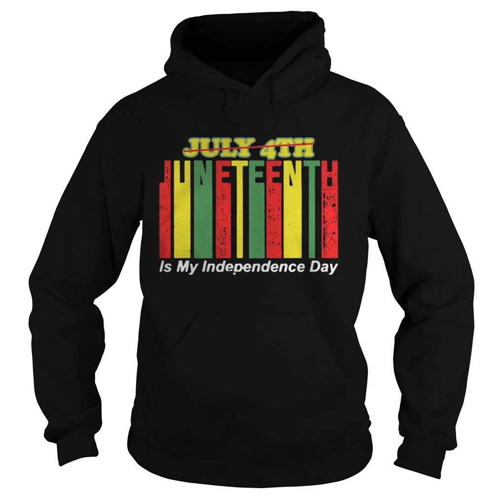 Juneteenth Is My Independence Day Not July 4th  Hoodie