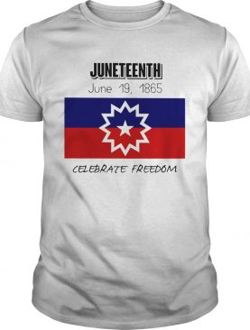 Juneteenth June 19 1865 Celebrate Freedom shirt