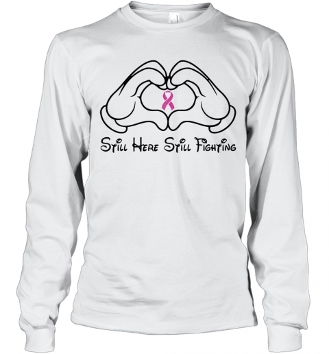 Mickey Mouse Still Here Still Fighting Cancer Awareness T-Shirt Long Sleeved T-shirt
