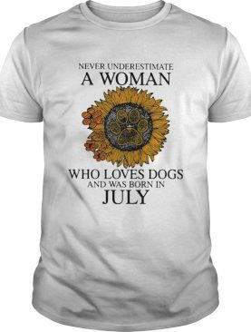 Never underestimate a woman who loves paw dogs and was born in july sunflower shirt
