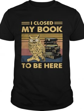 Owl i closed my book to be here vintage retro shirt