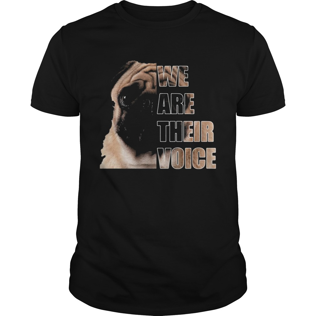 Pug dog we are their voice  Unisex
